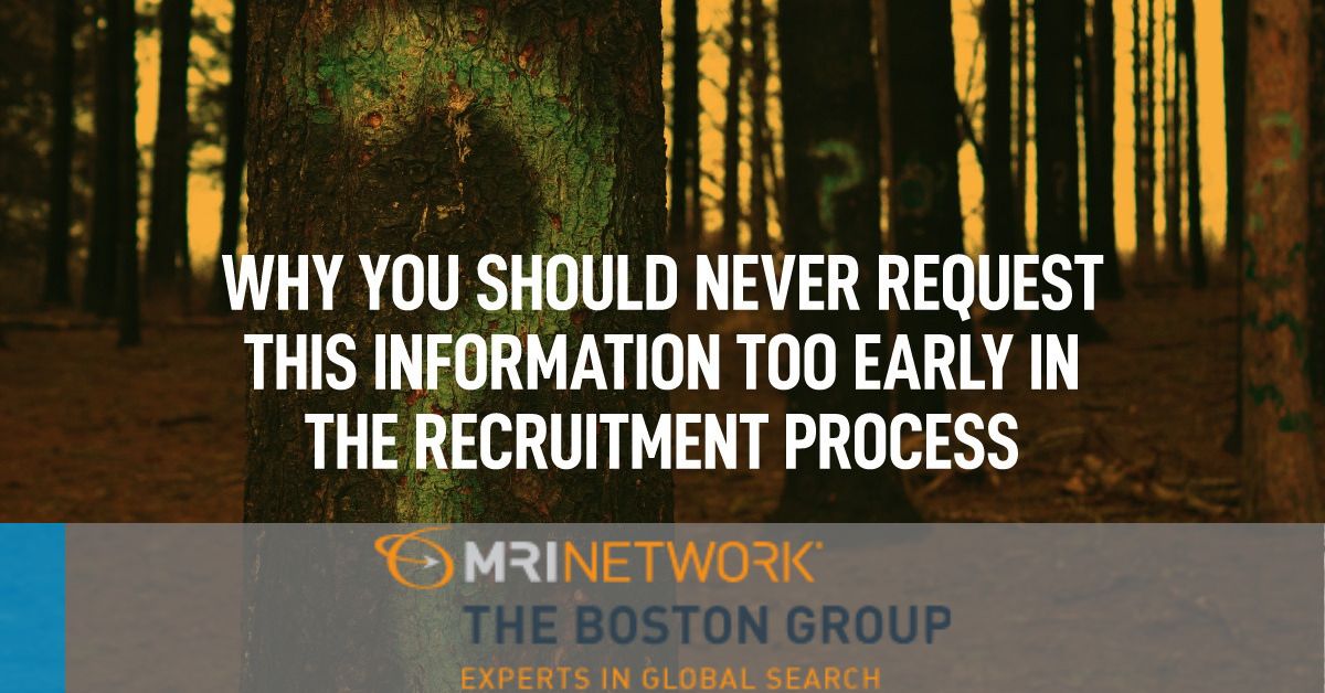 Why you should never request this information too early in the recruitment process