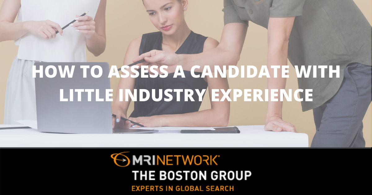 3 Ways to Successfully Assess a Candidate with Little Industry Experience
