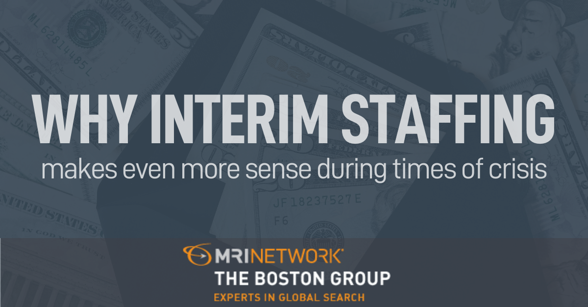 Why Interim Staffing Makes Even More Sense During Times of Crisis